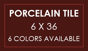 Porcelain Tile 6x36 - 6 colors available